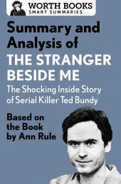 Summary and Analysis of The Stranger Beside Me: The Shocking Inside Story of Serial Killer Ted Bundy: Based on the Book by Ann Rule
