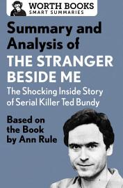 Summary And Analysis Of The Stranger Beside Me  The Shocking Inside Story Of Serial Killer Ted Bundy