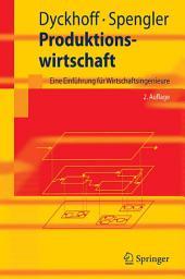 Produktionswirtschaft: Eine Einführung für Wirtschaftsingenieure, Ausgabe 2