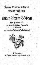 J. F. E.'s Nachrichten von einigen seltenen Büchern der Bibliothek des hochfürstlichen Gymnasii zu Eisenach aus dem funfzehenten Jahrhundert