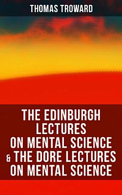 The Edinburgh Lectures on Mental Science   The Dore Lectures on Mental Science PDF