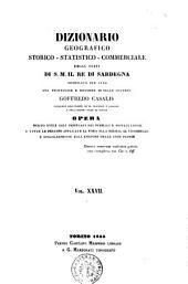 Dizionario geografico storico-statistico-commerciale degli Stati di S. M. il Re di Sardegna compilato per cura del professore Goffredo Casalis: Volume 27