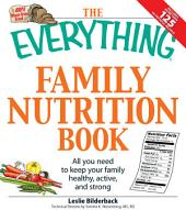 The Everything Family Nutrition Book: All you need to keep your family healthy, active, and strong
