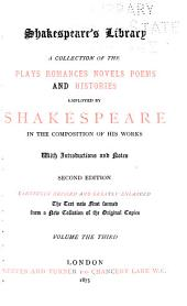 Shakespeare's Library: A Collection of the Plays, Romances, Novels, Poems, and Histories Employed by Shakespeare in the Composition of His Works, Volume 3