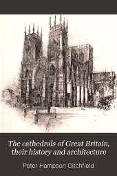 The Cathedrals of Great Britain: Their History and Architecture