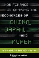 How Finance Is Shaping the Economies of China  Japan  and Korea PDF