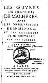 """Les Oeuvres de François de Malherbe, avec les observations de Mr Ménage et les remarques de Mr Chevreau sur les poésies. [Précédé d'un extrait des """"Mémoires de littérature"""", par Sollengre, et de la vie de Malherbe, par Racan, suivi du discours de Godeau]"""