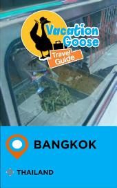 Vacation Goose Travel Guide Bangkok Thailand