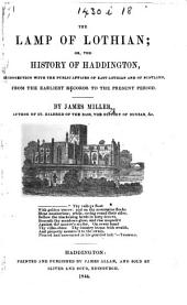 The Lamp of Lothian; Or, the History of Haddington, Connection with the Public Affairs of East Lothian and of Scotland, from the Earliest Records to the Present Period