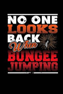 No One Looks Back When Bungee Jumping