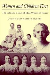 Women and Children First: The Life and Times of Elsie Wilcox of Kaua ?i