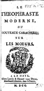 Le Théophraste Moderne, ou Nouveaux Caractères sur les mœurs. [By J. Brillon.]