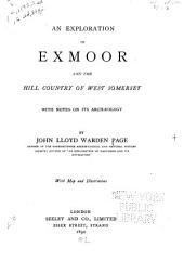 An Exploration of Exmoor and the Hill Country of West Somerset: With Notes on Its Archaeology