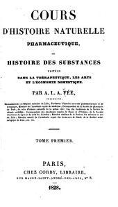 Cours d'histoire naturelle pharmaceutique: ou Historie des substances usitées dans la thérapeutique, les arts et l'économie domestique, Volume1