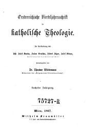 Oesterreichische Vierteljahrsschrift für katholische Theologie: Band 6