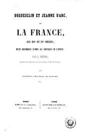Duguesclin et Jeanne d'Arc, ou, La France aux XIVe et XVe siècles: récits historiques d'après les chroniques de l'époque