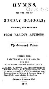 Hymns for the use of Sunday Schools; original, and selected from various authors. The seventeenth edition
