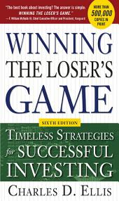 Winning the Loser's Game, 6th edition: Timeless Strategies for Successful Investing: Edition 6