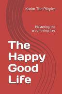 The Happy Good Life PDF