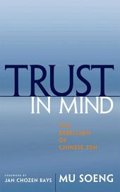 Trust in Mind: The Rebellion of Chinese Zen