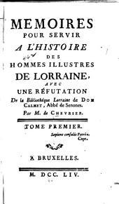 Mémoires pour servir à l'histoire des hommes illustres de Lorraine: avec une réfutation de La Bibliothéque Lorraine de Dom Calmet ...