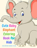 Cute Baby Elephant Coloring Book for Kids - Amazing Activity Book for Boys, Girls and Toddlers