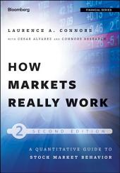 How Markets Really Work: Quantitative Guide to Stock Market Behavior, Edition 2