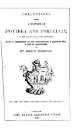 Collections Towards A History Of Pottery And Porcelain, In The 15Th, 16Th, 17Th, And 18Th Centuries: With A Description Of The Manufacture, A Glossary, And A List Of Monograms : Illustrated With Coloured Plates And Woodcuts