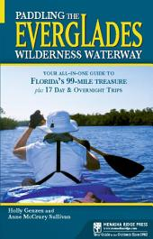 Paddling the Everglades Wilderness Waterway: Your All-in-One Guide to Florida's 99-Mile Treasure plus 17 Day and Overnight Trips