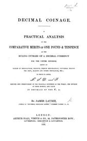 Decimal Coinage. A practical analysis of the comparative merits of One Pound and Tenpence as the ruling integer of a decimal currency for the United Kingdom, etc