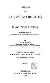 History of the Consulate and the Empire of France Under Napoleon: Forming a Sequel to The History of the French Revolution, Volume 1