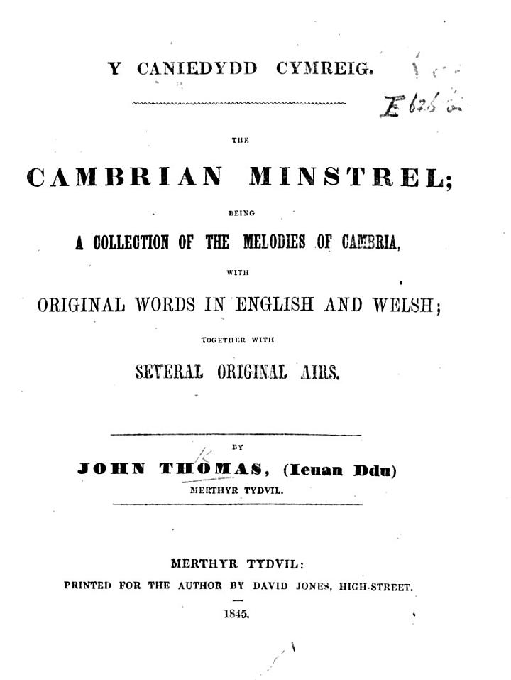 Y Camiedydd Cymreig. The Cambrian Minstrel; being a Collection of the Melodies of Cambria, with original words in English and Welsh; together with several original Airs by J. Thomas, etc