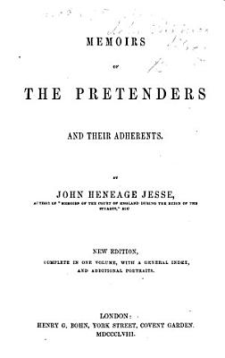 Memoirs of the Pretenders and Their Adherents  By John Heneage Jesse     New Edition  Complete in One Volume  with a General Index  and Additional Portraits