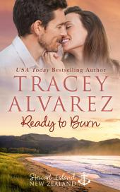 Ready To Burn: (Stewart Island Book 3: A New Zealand Enemies to Lovers Romance)