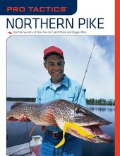 Pro TacticsTM: Northern Pike: Use the Secrets of the Pros to Catch More and Bigger Pike