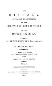 The History, Civil and Commercial, of the British Colonies in the West Indies: In Three Volumes, Volume 1