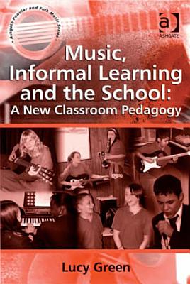 Music  Informal Learning and the School  A New Classroom Pedagogy PDF