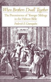 When Brothers Dwell Together: The Preeminence of Younger Siblings in the Hebrew Bible