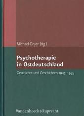 Psychotherapie in Ostdeutschland: Geschichte und Geschichten 1945-1995