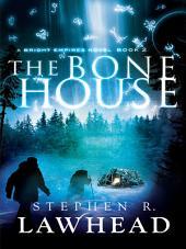 The Bone House: A Bright Empires Novel, Book 2