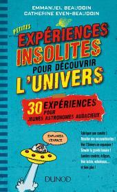Petites expériences insolites pour découvrir l'univers: 30 expériences pour jeunes astronomes audacieux