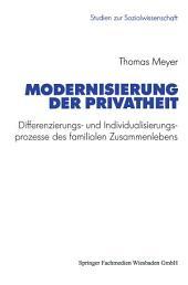 Modernisierung der Privatheit: Differenzierungs- und Individualisierungsprozesse des familialen Zusammenlebens