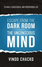 Escape From The Dark Room The Unconscious Mind