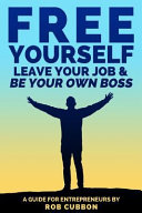 Free Yourself  Leave Your Job and Be Your Own Boss