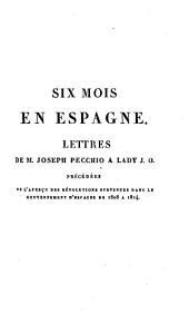 Six mois en Espagne, lettres, tr. par L. Gallois et augmentées de notes par m. Corradi; précédées de l'Aperçu des révolutions survenues dans le gouvernement d'Espagne de 1808 à 1814, par le comte de Torreno, tr. par m. Dunoyer