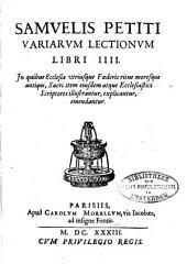 Variarum lectionum libri IIII: in quibus ecclesiae utriusque foederis ritus moresque antiqui ... explicantur, emendantur