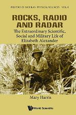 Rocks, Radio And Radar: The Extraordinary Scientific, Social And Military Life Of Elizabeth Alexander
