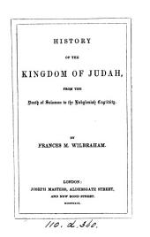 History of the kingdom of Judah, from the death of Solomon to the Babylonish captivity