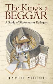 The King'S a Beggar: A Study of Shakespeare'S Epilogues