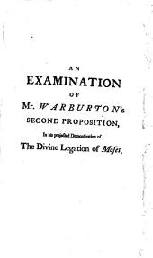 An Examination of Mr. Warburton's Second Proposition, in His Projected Demonstration of The Divine Legation of Moses. ... In an Epistolary Dissertation Addressed to the Author. To which is Added, an Appendix. ...